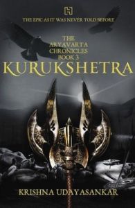 The Aryavarta Chronicles Book 3: KURUKSHETRA: Book by Krishna Udayasankar