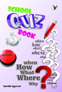 SCHOOL QUIZ BOOK: Book by SAURABH AGGARWAL