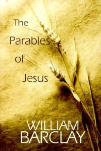 The Parables of Jesus: Book by William Barclay