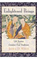 Enlightened Beings: Life Stories from the Ganden Oral Tradition: Book by Janice Dean Willis
