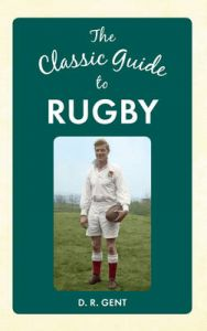 The Classic Guide to Rugby: Book by D. R. Gent