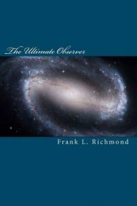 The Ultimate Observer: Quantum Physics and God: Book by Frank L Richmond