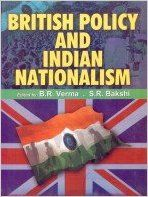 British Policy and Indian Nationalism (1858-1919), 491pp, 2005 (English) 01 Edition (Paperback): Book by S. R. Bakshi B. R. Verma