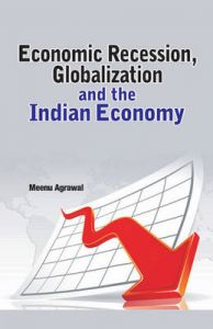 Economic Recession, Globalization and the Indian Economy: Book by edited Meenu Agrawal