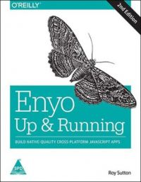 Enyo: Up and Running, 2nd Edition: Book by Roy Sutton