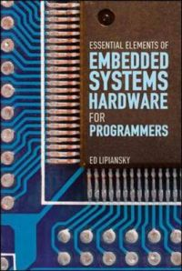Embedded Systems Hardware for Software Engineers: Book by Ed Lipiansky