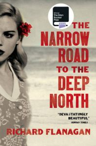 The Narrow Road to the Deep North: Book by Richard Flanagan