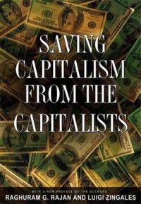 Saving Capitalism from the Capitalists: Unleashing the Power of Financial Markets to Create Wealth and Spread Opportunity: Book by Raghuram G. Rajan