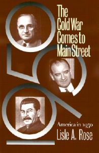 The Cold War Comes to Main Street: America in 1950: Book by Lisle A. Rose