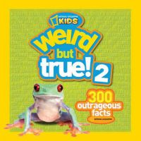 Weird But True! 2: Another 301 Outrageous Facts: Book by National Geographic Kids Magazine