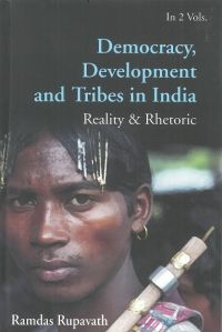 Democracy Development And Tribes In The Age of Globalised India Reality & Rhetor Vols. 1: Book by Ramdas Rupavath