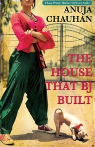 The House that B. J. Built: Book by Anuja Chauhan