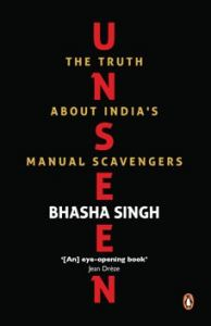 Unseen The Truth about India's Manual Scavengers: Book by Bhasha Singh, Renu Talwar