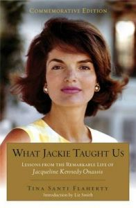 What Jackie Taught Us (Revised and Expanded): Lessons from the Remarkable Life of Jacqueline Kennedy Onassis: Book by Tina Santi Flaherty