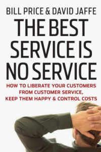 The Best Service is No Service: How to Liberate Your Customers from Customer Service, Keep Them Happy, and Control Costs: Book by David Jaffe