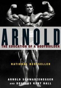 Arnold: Education Of A Bodybuilder: Book by Douglas Kent Hall