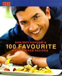 100 Favourite Hand Picked Recipes: Book by Sanjeev Kapoor