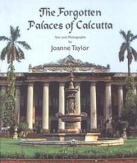 The Forgotten Palaces of Calcutta[Hardcover]: Book by Joanna Taylor