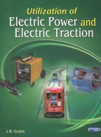 Utilization of Electric Power and Electric Traction (English) 10th Edition (Paperback): Book by J B Gupta