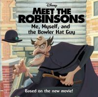 Meet the Robinsons: Me, Myself, and the Bowler Hat Guy: Book by Annie Auerbach