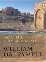 From The Holy Mountain : A Journey In The Shadow Of Byzantium: Book by William Dalrymple
