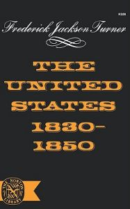 The United States 1830-1850: Book by Frederick Jackson Turner