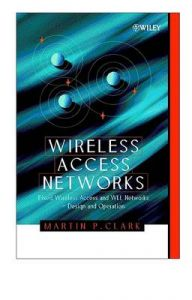 Wireless Access Networks: Fixed Wireless Access and WLL Networks, Design and Operation: Book by Martin P. Clark