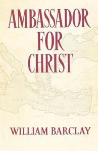 Ambassador for Christ: Life and Teaching of St.Paul: Book by William Barclay