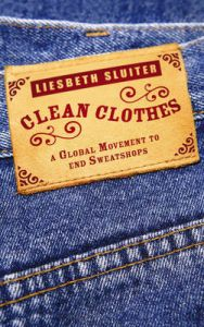 Clean Clothes: A Global Movement to End Sweatshops: Book by Liesbeth Sluiter