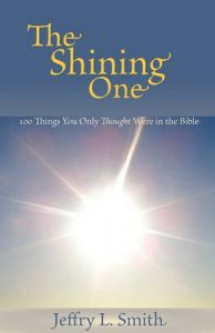 The Shining One: 100 Things You Only Thought Were in the Bible: Book by Jeffry L Smith