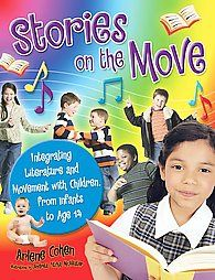 Stories on the Move: Integrating Literature and Movement with Children, from Infants to Age 14: Book by Arlene Cohen