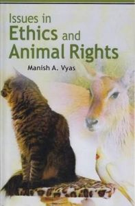 Issues in Ethics and Animal Rights: Book by Manish A. Vyas