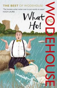 What Ho!: The Best of Wodehouse: Book by P. G. Wodehouse