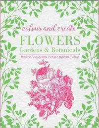 Colour and Create: Flowers  Gardens and Botanicals (English) (Paperback): Book by Bounty