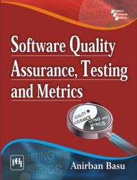 SOFTWARE QUALITY ASSURANCE, TESTING AND METRICS: Book by BASU ANIRBAN