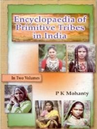 Encyclopaedia of Primitive Tribes In India, Vol.1: Book by P.K. Mohanty