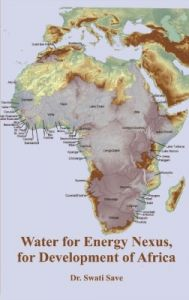 Water for Energy Nexus  for Development of Africa (English) (Hardcover): Book by  About The Author:- Dr. Swati Save, is a leader fostering use of Science for Sustainability. She is an ivy league trained with a M.S. in Science Policy and a Ph.D. in Organic Chemistry - has discovered an alternative cancer cure. For last nine years, she has been an Editor-in-Chief of MOSAICQUE magaz... View More About The Author:- Dr. Swati Save, is a leader fostering use of Science for Sustainability. She is an ivy league trained with a M.S. in Science Policy and a Ph.D. in Organic Chemistry - has discovered an alternative cancer cure. For last nine years, she has been an Editor-in-Chief of MOSAICQUE magazine that features outstanding achievements of Young World Leaders and is a honorary founder of the Future Young Leader's Institute. Author is a passionate traveler, a trained classical hindustani vocalist and a vivid writer. Author at The Nelson Mandela Centre of Memory, Johannesburg