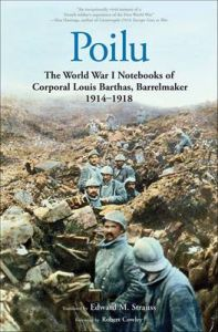 Poilu: The World War I Notebooks of Corporal Louis Barthas, Barrelmaker, 1914-1918: Book by Louis Barthas