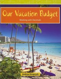 Our Vacation Budget: Working with Decimals: Book by Andrew Einspruch