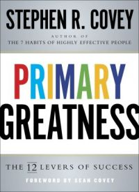 Primary Greatness : The 12 Levers of Success (English) (Paperback): Book by Stephen R. Covey