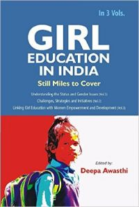 Girl Education In India : Linking Girl Education with Women Empowerment and Development (Vol. 3rd) (English) (Hardcover): Book by  About The Author:- Dr. Deepa Awasthi. Editor of this edited book series. is a freelance researcher. She is a Doctorate in Education and Post Graduate in Education. Sociology and Economics. She has qualified UGC - JRF in Education and Sociology as well and has equal command on both the subjects. She ... View More About The Author:- Dr. Deepa Awasthi. Editor of this edited book series. is a freelance researcher. She is a Doctorate in Education and Post Graduate in Education. Sociology and Economics. She has qualified UGC - JRF in Education and Sociology as well and has equal command on both the subjects. She has participated and presented her research papers in more than 45 national and international seminars and conferences. She has also edited a book entitled