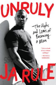 Unruly: The Highs and Lows of Becoming a Man: Book by Ja Rule