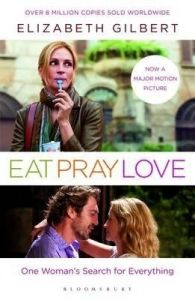 Eat Pray Love: One Woman's Search for Everything: Book by Elizabeth Gilbert