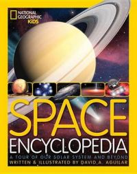 Space Encyclopedia: A Tour of Our Solar System and Beyond: Book by David A Aguilar