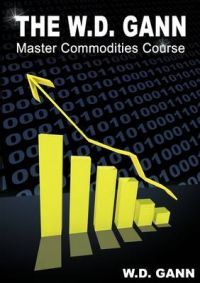 The W. D. Gann Master Commodity Course: Original Commodity Market Trading Course: Book by W. D. Gann