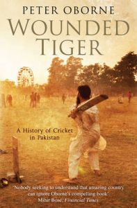 Wounded Tiger: A History of Cricket in Pakistan: Book by Peter Oborne