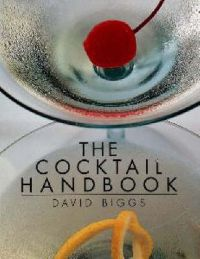 The Cocktail Handbook: Book by David Biggs