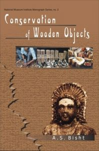 Conservation of Wooden Objects: Book by A.S. Bisht