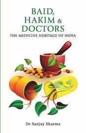 BAID, HAKIM & DOCTORS The Medicine Heritage of India: Book by DR SANJAY SHARMA