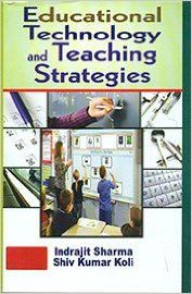 Educational Technology and Teaching Strategies, 274pp., 2014 (English): Book by S. K. Koli I. Sharma